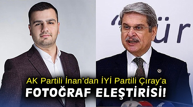 AK Partili İnan'dan İYİ Partili Çıray'a fotoğraf eleştirisi!