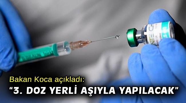 Bakan Koca: 3. doz yerli aşıyla yapılacak