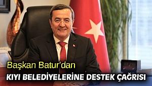 Başkan Batur'dan kıyı belediyelerine destek çağrısı