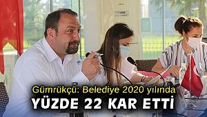 Başkan Gümrükçü: Belediye 2020 yılında yüzde 22 kar etti