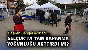 Başkan Sengel açıkladı… Selçuk'ta tam kapanma yoğunluğu arttırdı mı?