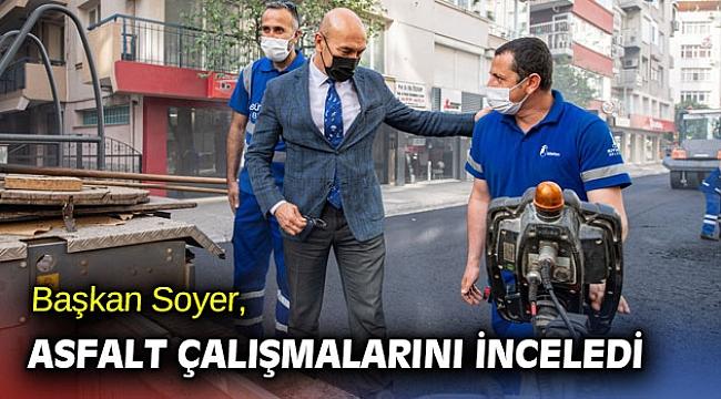 Başkan Soyer, asfalt çalışmalarını inceledi