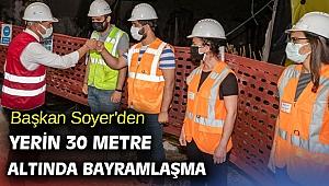 Başkan Soyer'den yerin 30 metre altında bayramlaşma