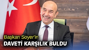 Başkan Soyer'in daveti karşılık buldu
