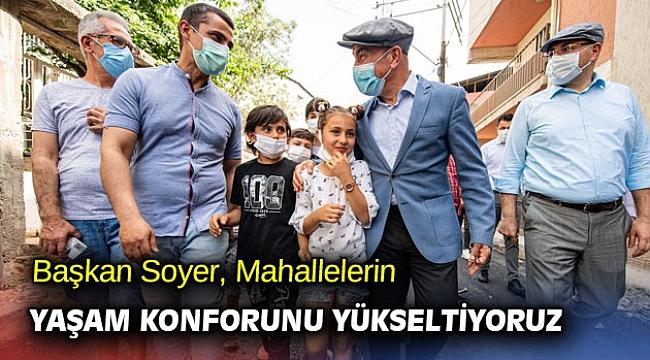 Başkan Soyer, Mahallelerin yaşam konforunu yükseltiyoruz