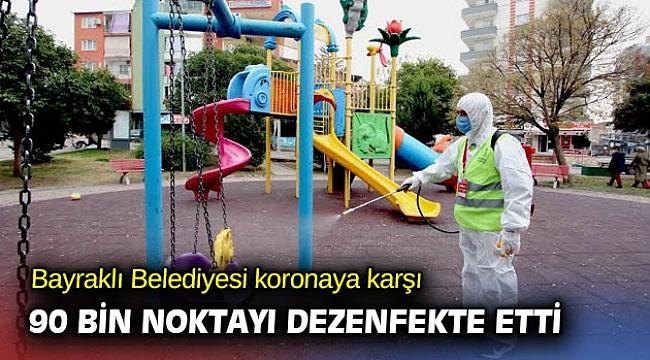 Bayraklı Belediyesi koronaya karşı 90 bin noktayı dezenfekte etti
