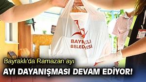 Bayraklı'da Ramazan ayı dayanışması devam ediyor!