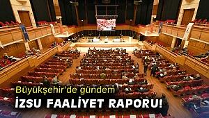 Büyükşehir'de gündem İZSU faaliyet raporu!