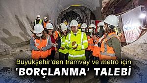 Büyükşehir'den tramvay ve metro için 'borçlanma' talebi