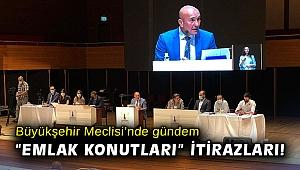 """Büyükşehir Meclisi'nde gündem """"Emlak Konutları"""" itirazları!"""