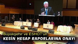 Büyükşehir ve ESHOT'un kesin hesap raporlarına onay!