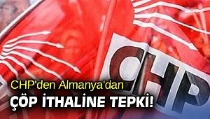 CHP'den Almanya'dan çöp ithaline tepki!