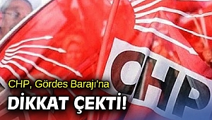 CHP, Gördes Barajı'na dikkat çekti!