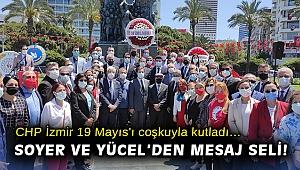 CHP İzmir 19 Mayıs'ı coşkuyla kutladı… Soyer ve Yücel'den mesaj seli!