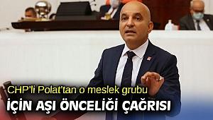 CHP'li Polat'tan o meslek grubu için aşı önceliği çağrısı