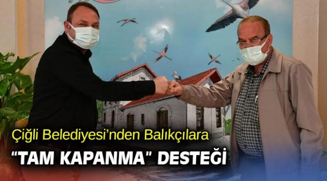 """Çiğli Belediyesi'nden Balıkçılara """"Tam Kapanma"""" Desteği"""