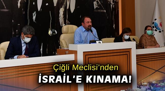 Çiğli Meclisi'nden İsrail'e kınama!