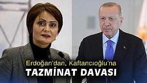 Cumhurbaşkanı Erdoğan'dan, Canan Kaftancıoğlu'na tazminat davası