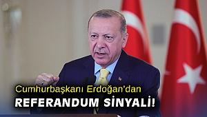 Cumhurbaşkanı Erdoğan'dan referandum sinyali!