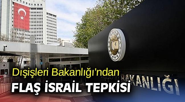 Dışişleri Bakanlığı'ndan flaş İsrail tepkisi