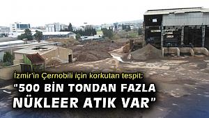 Dr. Küçükgül'den korkutan tespit: İzmir'in Çernobili'nde 500 bin tondan fazla nükleer atık var
