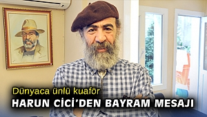 Dünyaca ünlü kuaför Harun Cici'den bayram mesajı