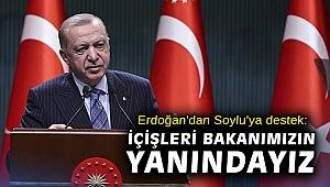 Erdoğan'dan Soylu'ya destek: İçişleri Bakanımızın yanındayız