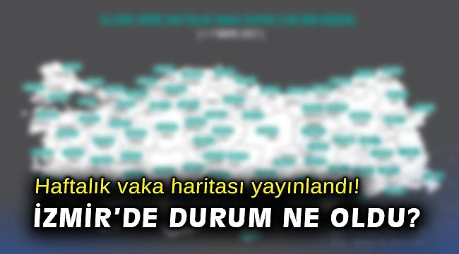 Haftalık vaka haritası yayınlandı! İzmir'de durum ne oldu?