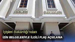İçişleri Bakanlığı'ndan izin belgeleriyle ilgili flaş açıklama