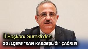 """İl Başkanı Sürekli'den 30 ilçeye """"kan kardeşliği"""" çağrısı"""