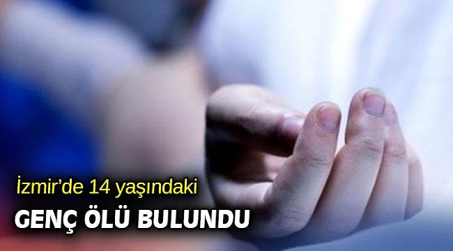İzmir'de 14 yaşındaki genç ölü bulundu