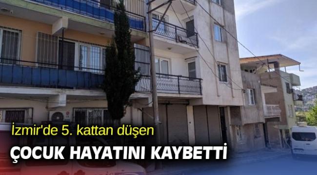 İzmir'de 5. kattan düşen çocuk hayatını kaybetti