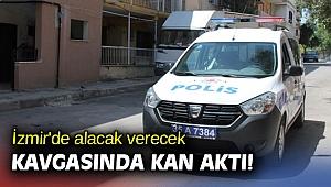 İzmir'de alacak verecek kavgası kanlı bitti