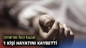 İzmir'de feci kaza! 1 kişi hayatını kaybetti