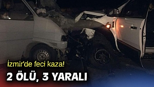 İzmir'de feci kaza! 2 ölü, 3 yaralı