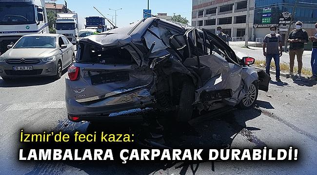 İzmir'de feci kaza: Lambalara çarparak durabildi!