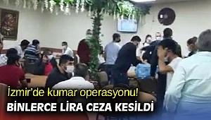 İzmir'de kumar operasyonu! Binlerce lira ceza kesildi