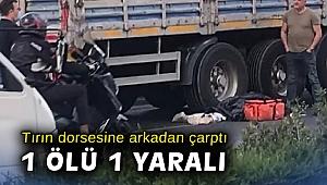 İzmir'de motosiklet ile tır çarpıştı: 1 ölü, 1 yaralı