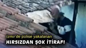 İzmir'de polise yakalanan hırsızdan şok itiraf!