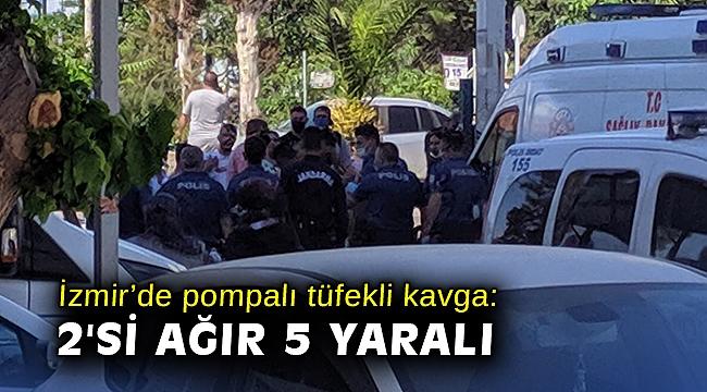 İzmir'de pompalı tüfekli kavga: 2'si ağır 5 yaralı