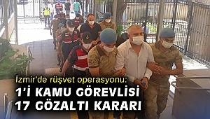 İzmir'de rüşvet operasyonu: 1'i kamu görevlisi 17 gözaltı kararı