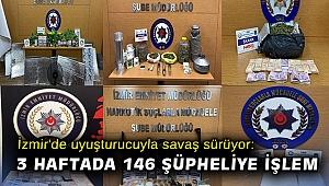 İzmir'de uyuşturucuyla savaş sürüyor: 3 haftada 146 şüpheliye işlem
