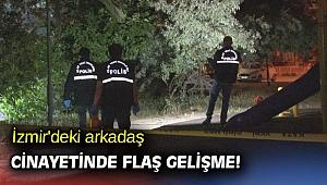 İzmir'deki arkadaş cinayetinde flaş gelişme!
