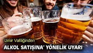 İzmir Valiliğinden 'alkol satışı' uyarısı