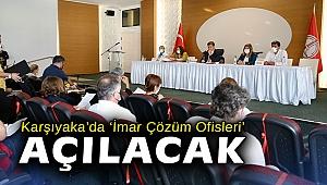 Karşıyaka'da 'İmar Çözüm Ofisleri' açılacak
