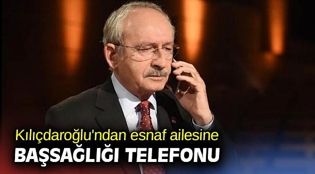 Kılıçdaroğlu'ndan esnaf ailesine başsağlığı telefonu