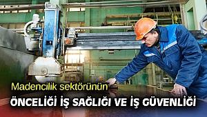 Madencilik sektöründe öncelik iş sağlığı ve iş güvenliği