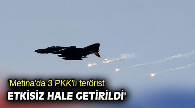 'Metina'da 3 PKK'lı terörist etkisiz hale getirildi'