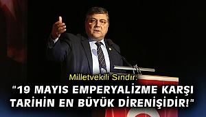 """Milletvekili Sındır, """" 19 Mayıs emperyalizme karşı tarihin en büyük direnişidir!"""""""