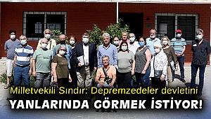 Milletvekili Sındır: Depremzedeler devletini yanlarında görmek istiyor!
